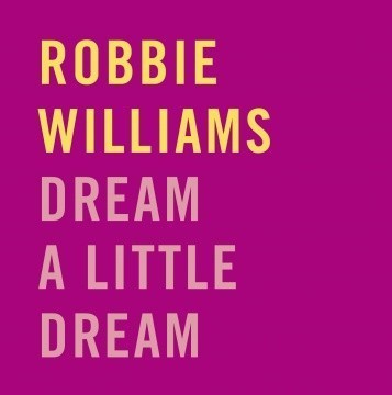 Dream a Little Dream Robbie Williams
